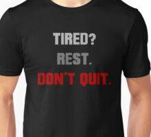 Tired? Rest. Don't Quit. Motivational Workout Unisex T-Shirt