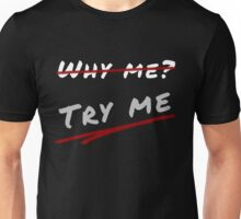 Why me? TRY ME. Motivation Inspiring Shirt Unisex T-Shirt