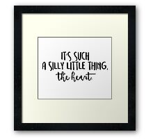 It's such a silly thing, the heart. Framed Print