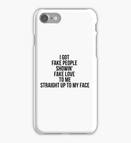 I got fake people showin' fake love to me Straight up to my face iPhone Case/Skin