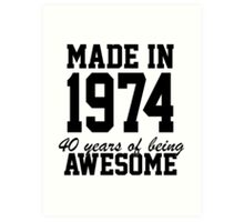 Funny 'Made in 1974, 40 years of being awesome' limited edition birthday t-shirt Art Print
