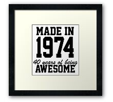 Funny 'Made in 1974, 40 years of being awesome' limited edition birthday t-shirt Framed Print