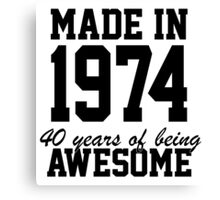 Funny 'Made in 1974, 40 years of being awesome' limited edition birthday t-shirt Canvas Print