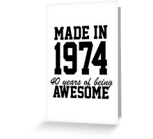 Funny 'Made in 1974, 40 years of being awesome' limited edition birthday t-shirt Greeting Card