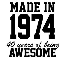 Funny 'Made in 1974, 40 years of being awesome' limited edition birthday t-shirt Photographic Print