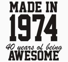 Funny 'Made in 1974, 40 years of being awesome' limited edition birthday t-shirt by Albany Retro