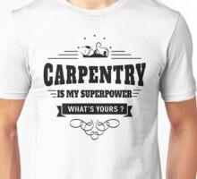 Carpentry is my Superpower Unisex T-Shirt