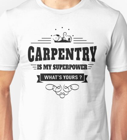Carpentry is my Superpower Unisex T-Shirt
