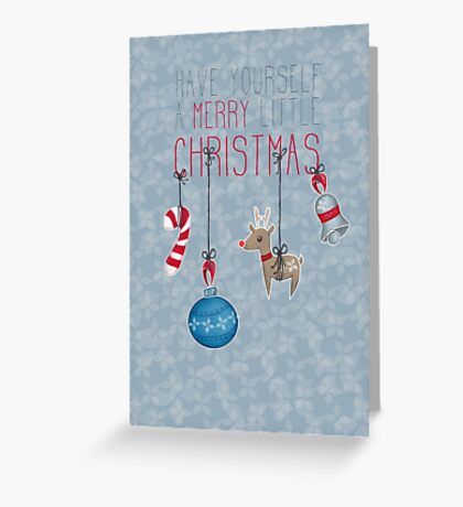 have yourself a MERRY little CHRISTMAS 02 Greeting Card