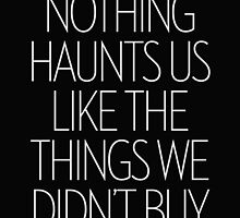 Nothing Haunts Us Like The Things We Didn't Buy by hopealittle