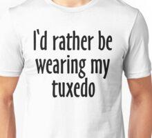 I'd rather be wearing my tuxedo Unisex T-Shirt