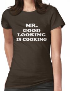 Mr GOOD LOOKING Is COOKING Womens Fitted T-Shirt