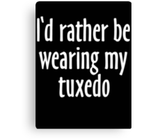 I'd rather be wearing my tuxedo (white) Canvas Print