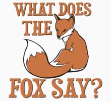 What Does The Fox Say? by TheShirtYurt