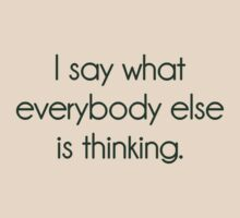 I Say What Everybody Else Is Thinking by TheShirtYurt