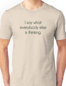 I Say What Everybody Else Is Thinking Unisex T-Shirt