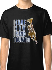 I Came I Saw I Played Trumpet Classic T-Shirt