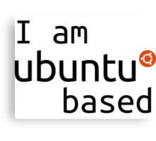 i am ubuntu based Canvas Print