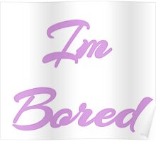 I'm Bored Poster
