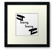 Bang. Bang. Framed Print