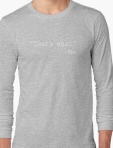 That's What She Said Quote Long Sleeve T-Shirt