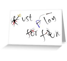 Just play for fun Greeting Card