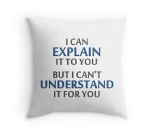 Engineer's Motto Can't Understand It For You Throw Pillow