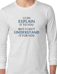Engineer's Motto Can't Understand It For You Long Sleeve T-Shirt