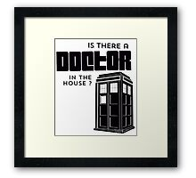 Is there a Doctor in the House ? Framed Print