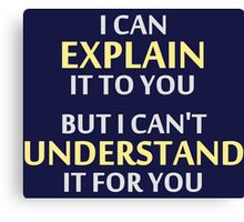Engineer's Motto Can't Understand It For You Canvas Print