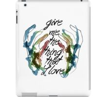 """Give Me the Thing That I Love"" iPad Case/Skin"