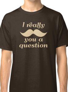 I Mustache You a Question Classic T-Shirt