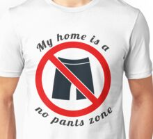 My home is a no pants zone Unisex T-Shirt