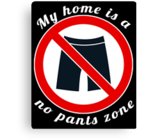My home is a no pants zone Canvas Print