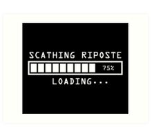 Sarcastic Comment Loading Scathing Riposte Art Print