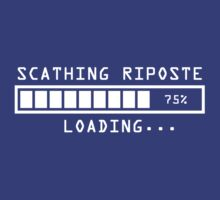 Sarcastic Comment Loading Scathing Riposte by TheShirtYurt
