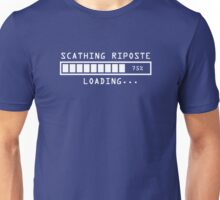 Sarcastic Comment Loading Scathing Riposte Unisex T-Shirt
