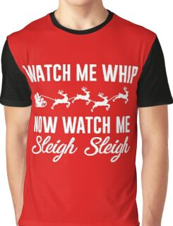 Watch Me Whip Now Watch Me Sleigh Sleigh Graphic T-Shirt