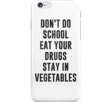 Don't Do School Eat Your Drugs Stay In Vegetables iPhone Case/Skin