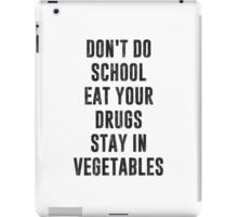 Don't Do School Eat Your Drugs Stay In Vegetables iPad Case/Skin