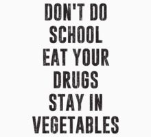 Don't Do School Eat Your Drugs Stay In Vegetables by TheShirtYurt