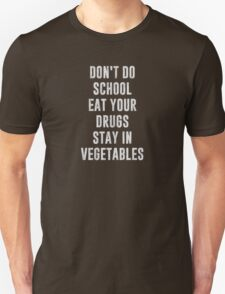 Don't Do School Eat Your Drugs Stay In Vegetables Unisex T-Shirt