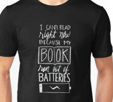 I can't read my book ran out of batteries - funny  Unisex T-Shirt