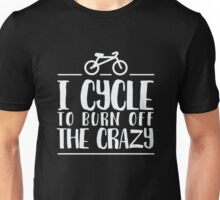 I cycle to burn off the crazy - cyclist bike Unisex T-Shirt