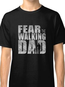 Fear The Walking Dad Cool TV Shower Fans Design Classic T-Shirt