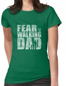Fear The Walking Dad Cool TV Shower Fans Design Womens Fitted T-Shirt