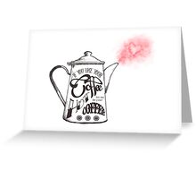 If You Like Your Coffee Hot... Greeting Card