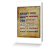 Angry Men Don't Write The Rules Greeting Card