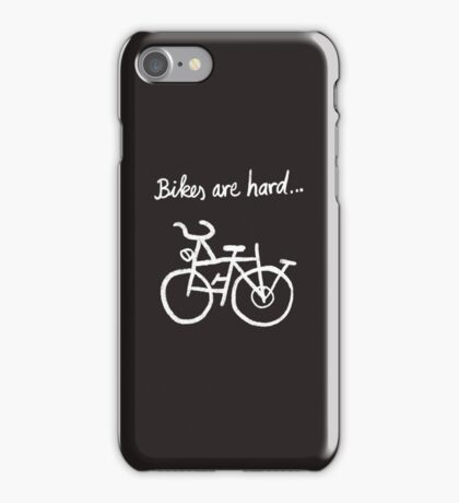 Bikes are hard... iPhone Case/Skin