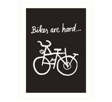 Bikes are hard... Art Print